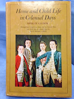 Home and Child Life in Colonial Days: Shirley Glubok