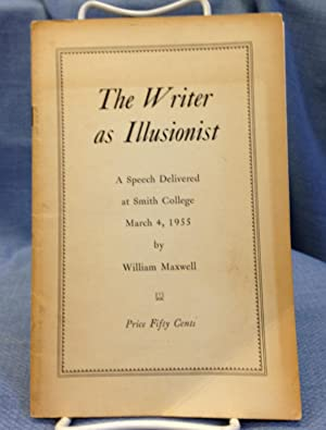 The Writer as Illusionist. a Speech Delivered at Smith College March 4, 1955.: William Maxwell