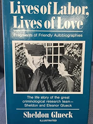 Lives of Labor, Lives of Love. Fragments of Friendly Autobiographies: Sheldon Glueck