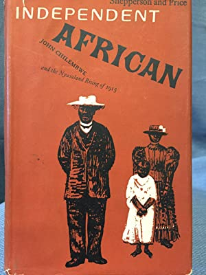 Independent African. John Chilembwe and the Origins, Setting, and Significance of the Nyasaland ...