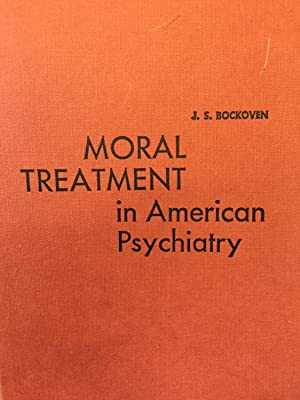 Moral Treatment I8n American Psychiatry: J.S. Bockoven
