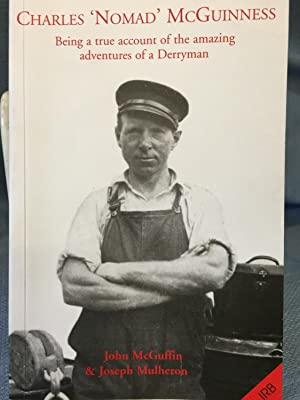 Charles 'Nomad' mcGuinness. Being a True Account of the Amazing Adventures of a Derryman:...