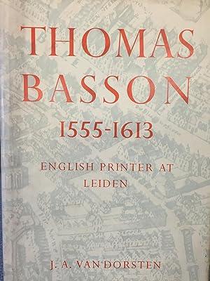 Thomas Basson 1555-1613. English Printer at Leiden: J.A. Van Dorsten