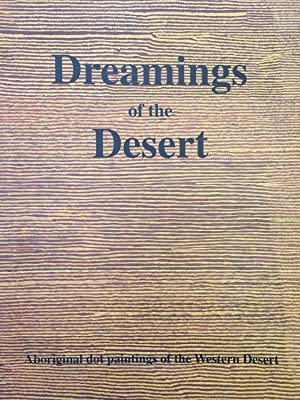 Dreamings of the Desert. Aboriginal Dot Paintings of the Western Desert.: Vivien Johnson