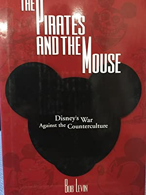 The Pirates and the Mouse.disney's War Against the Counterculture: Bob Levin