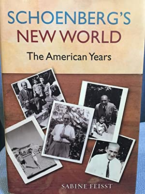 Schoenberg's New World. The American Years: Sabine Feisst