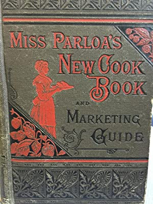 Miss Parloa's New Cook Book and Marketing Guide: Maria Parloa