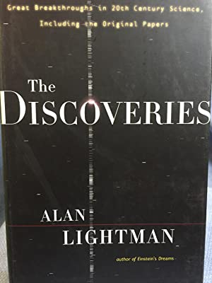 The Discoveries. Reat Breakthroughs in 20th Century Science: Alan Lightman