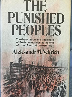 The Punished Peoples the Deportation and Tragic Fate of Soviet Minorities at the End of the Second ...