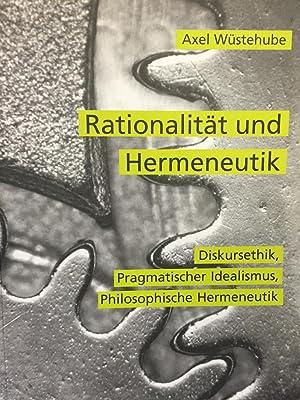 Rationalitat Und Hermeneutik. Diskursethik, Pragmatischer Idealismus, Philosophische Hermeneutik.: ...