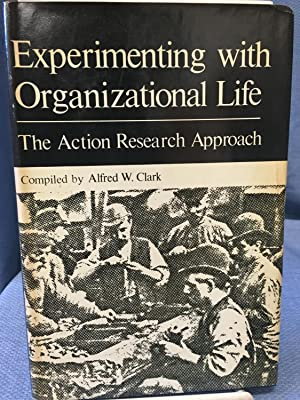 Experimenting with Organizational Life. The Action Research Approach: Alfred W. Clark