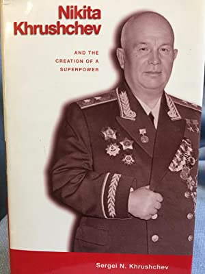 Nikita Khrushchev and the Creation of a Superpower.: Sergei N. Khrushchev