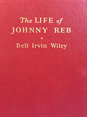 The Life of Johnny Reb. The Common: Bell Irvin Wiley