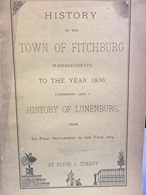 History of the Town of Fitchburg Massachusetts to the Year 1836, Comprising Also a History of ...