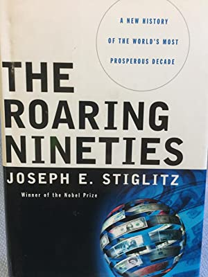 The Roaring Nineties. a New History of the World's Most Prosperous Decade: Joseph E. Stiglitz