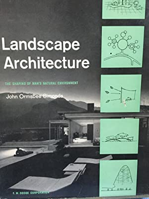 Landscape Architecture. The Shaping of Man's Natural Environment: John Ormsbee Simonds