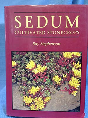 Sedum Cultivated Stonecrops: Stephenson, Jean (editor-in-chief);