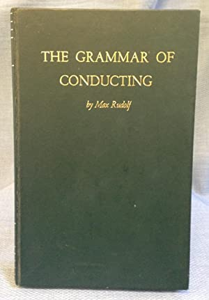 The Grammar of Conducting. a Practical Study: Max Rudolf