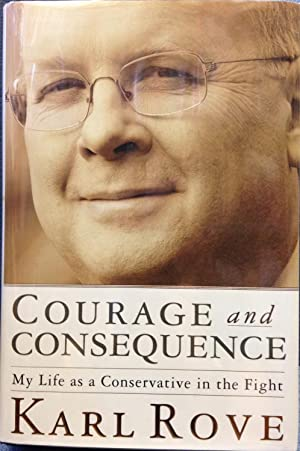 Courage and Consequence: My Life as a Conservative in the Fight: Rove, Karl