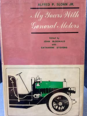 My Years with General Motors: Sloan, Alfred P. Jr./ John McDonald and Catharine Stevens, Eds.