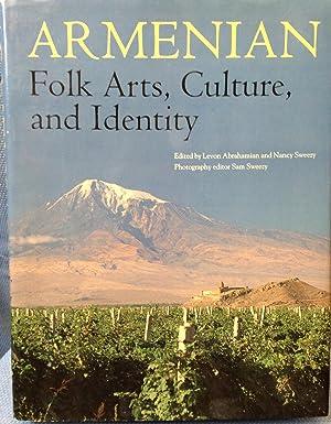 Armenian Folk Arts, Culture, and Identity: Abrahamian, Levon and Nancy Sweezy, Eds.