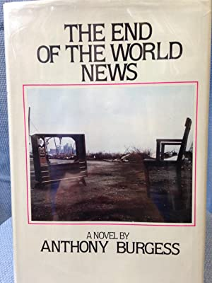 The End of the World News: An Entertainment *SIGNED*: Burgess, Anthony