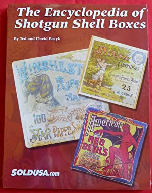 THE ENCYCLOPEDIA OF SHOTGUN SHELL BOXES: Bacyk, Ted &