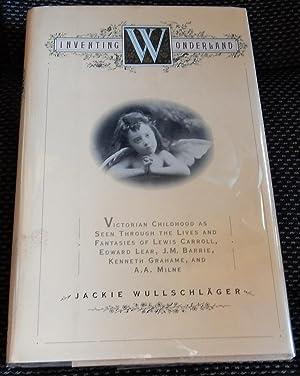 Inventing Wonderland: Victorian Childhood as Seen Through: Wullschlager, Jackie.