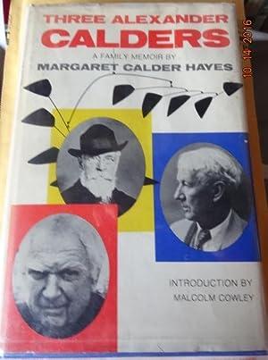 Three Alexander Calders: A Family Memoir.: Hayes, Margaret Calder.