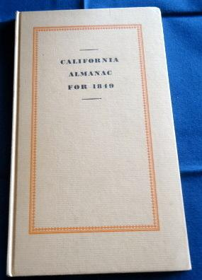 The California Almanac for 1849 Reprinted from the copy in the Huntington Library.