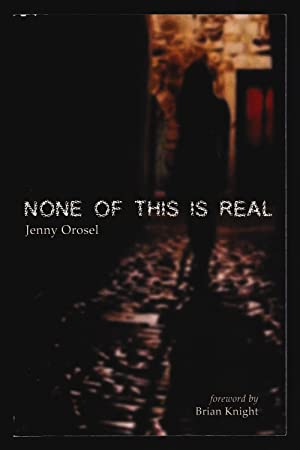 None of This is Real - Signed: Jenny Orosel