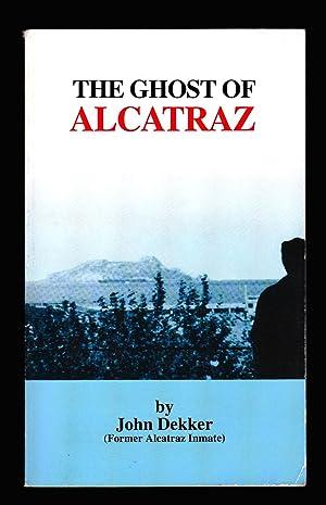 The Ghost of Alcatraz - Signed: John Dekker