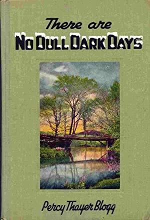 THERE ARE NO DULL DARK DAYS: Blogg, Percy Thayer