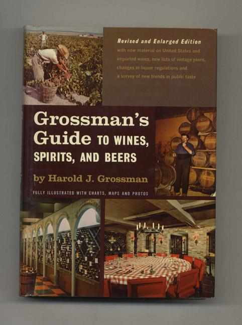 Grossman's Guide to Wines, Spirits, and Beers Grossman, Harold J. [Near Fine] [Hardcover] A Fourth Revised edition, Near Fine, lightly rubbed along edges in a Very Good+, little edge worn dust-jacket. Previous owner's inscription on front endpaper; New material on US and imported wines, lists of vintage years, liquor regulations and changes in trends