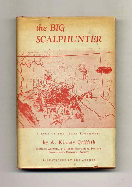 The Big Scalphunter: A Saga of the Great Southwest Griffith, A. Kinney Very Good Hardcover