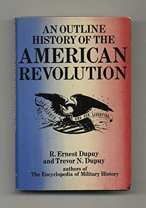 An Outline History of the American Revolution: Dupuy, Colonel R.