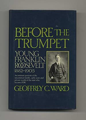 Before the Trumpet: Young Franklin Roosevelt, 1882-1905 -1st Edition/1st Printing