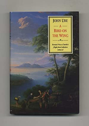 A Bird on the Wing: Bonnie Prince Charlie's Flight from Culloden Retraced -1st Edition/1st Printing