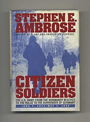 Citizen Soldiers: The U. S. Army from the Normandy Beaches to the Bulge to the Surrender of Germa...