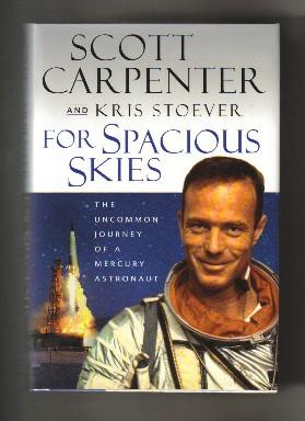 For Spacious Skies: The Uncommon Journey Of A Mercury Astronaut - 1st Edition/1st Printing