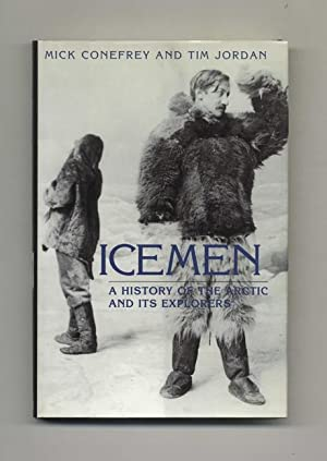 Icemen: a History of the Arctic and: Conefrey, Mick and