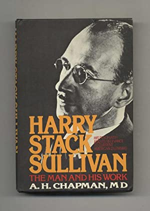 Harry Stack Sullivan: The Man and His: Chapman M.D., A.H.