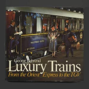 Luxury Trains: From the Orient Express to: Behrend, George