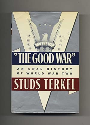 The Good War: An Oral History Of World War Two - 1st Edition/1st Printing