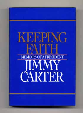 Keeping Faith: Memoirs of a President - 1st Edition/1st Printing