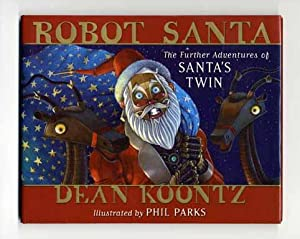 Robot Santa: The Further Adventures of Santa's: Koontz, Dean