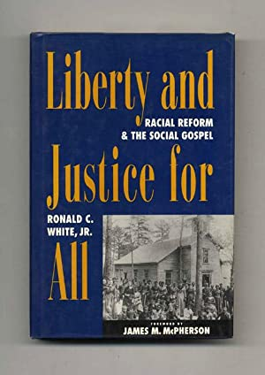 Liberty and Justice for All: Racial Reform and the Social Gospel (1877-1925) - 1st Edition/1st Pr...