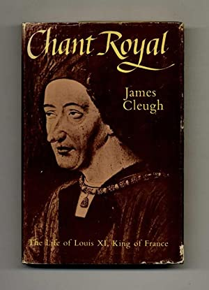 Chant Royal: The Life of King Louis XI of France (1423-1483)