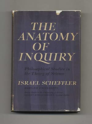 The Anatomy of Inquiry: Philosophical Studies in the Theory of Science - 1st Edition/1st Printing