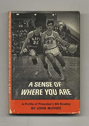 A Sense Of Where You Are; A Profile Of William Warren Bradley - 1st Edition/1st Printing